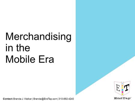 Contact: Brenda J. Walker | | 310-892-4240 Merchandising in the Mobile Era.