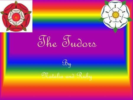 The Tudors By Natalia and Ruby. . Henry VIII and his six wives Tudor medicine Tudor kings and queens Tudor punishments The Globe.