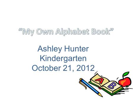 Ashley Hunter Kindergarten October 21, 2012  Who writes the books we read?  Who draws the pictures inside of the books we read?  The importance of.