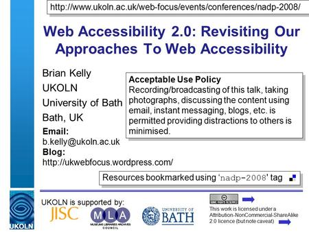 UKOLN is supported by: Web Accessibility 2.0: Revisiting Our Approaches To Web Accessibility Brian Kelly UKOLN University of Bath Bath, UK