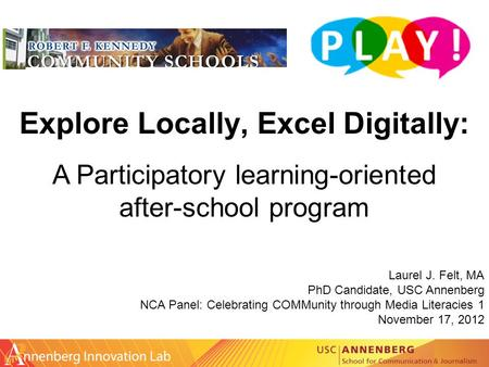 Explore Locally, Excel Digitally: Laurel J. Felt, MA PhD Candidate, USC Annenberg NCA Panel: Celebrating COMMunity through Media Literacies 1 November.