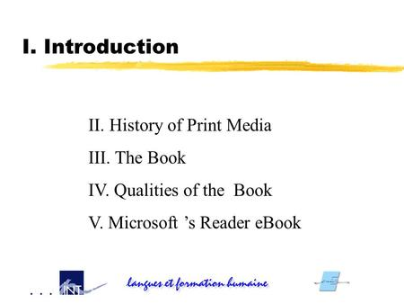 I. Introduction II. History of Print <strong>Media</strong> III. The Book IV. Qualities of the Book V. Microsoft 's Reader eBook.