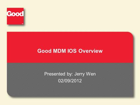 Good MDM IOS Overview Presented by: Jerry Wen 02/09/2012.