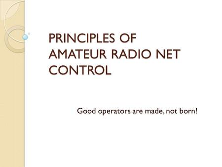 PRINCIPLES OF AMATEUR RADIO NET CONTROL