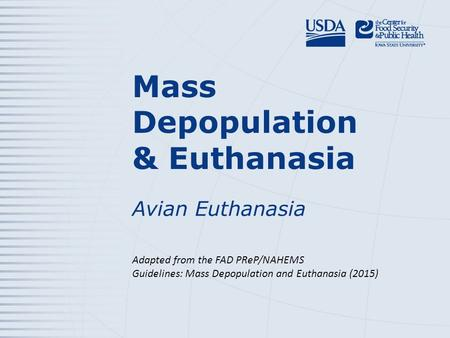 Mass Depopulation & Euthanasia Avian Euthanasia Adapted from the FAD PReP/NAHEMS Guidelines: Mass Depopulation and Euthanasia (2015)