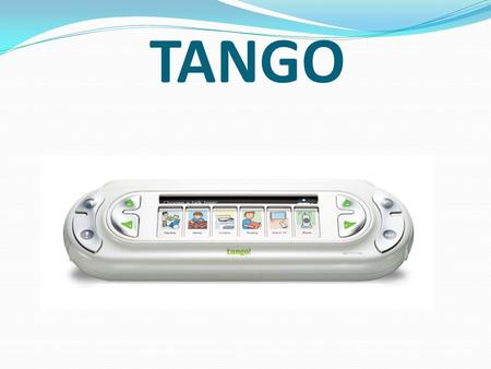 TANGO. What the Tango Does The Tango makes fast, efficient and natural communication possible within a range of different settings Its innovative hardware.