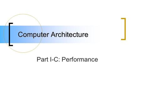 Computer Architecture Part I-C: Performance. What does faster mean? Response time  The time spent to complete an event  Also referred to as execution.