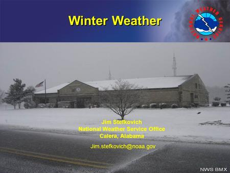 Winter Weather Jim Stefkovich National Weather Service Office Calera, Alabama