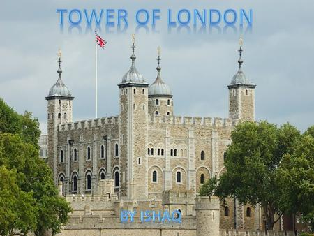 TOWER OF LONDON BY ISHAQ.