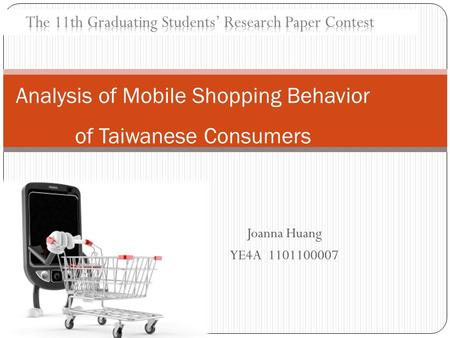 Joanna Huang YE4A 1101100007 Analysis of Mobile Shopping Behavior of Taiwanese Consumers.