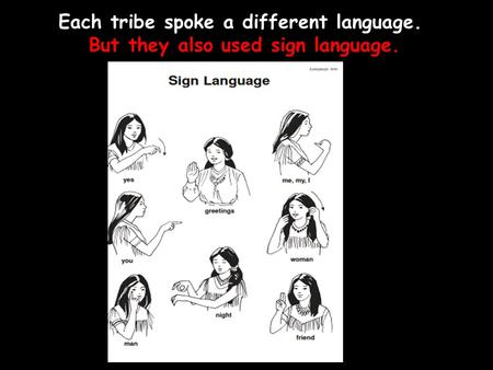 Each tribe spoke a different language. But they also used sign language.