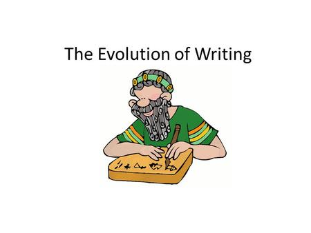 The Evolution of Writing. 3500 BC scribes in Sumer created cuneiform – pressing wedge shaped marks into wet clay Writing began as pictographs – pictures.