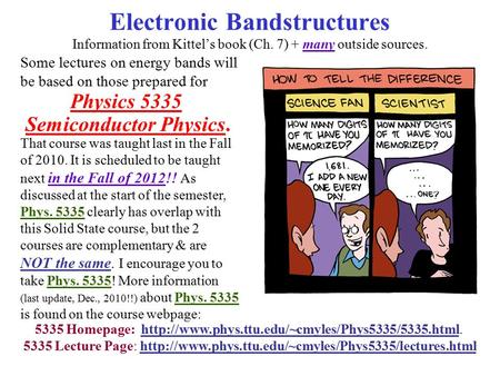 Electronic Bandstructures Information from Kittel's book (Ch. 7) + many outside sources. Some lectures on energy bands will be based on those prepared.