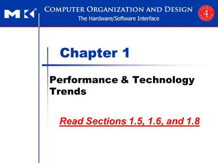 Chapter 1 Performance & Technology Trends Read Sections 1.5, 1.6, and 1.8.