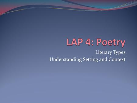 Literary Types Understanding Setting and Context.