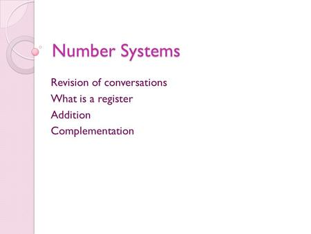 Number Systems Revision of conversations What is a register Addition Complementation.