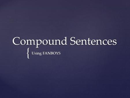 { Compound Sentences Using FANBOYS. I looked at other teams. SEE.