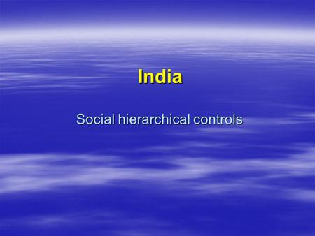 India Social hierarchical controls India Social hierarchical controls.