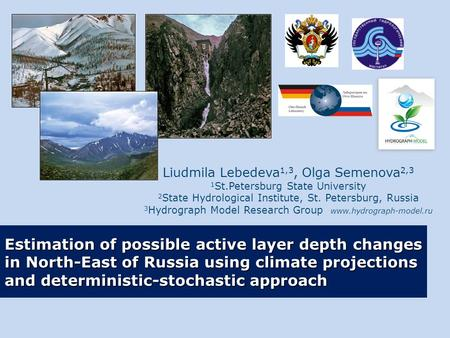 Estimation of possible active layer depth changes in North-East of Russia using climate projections and deterministic-stochastic approach Liudmila Lebedeva.