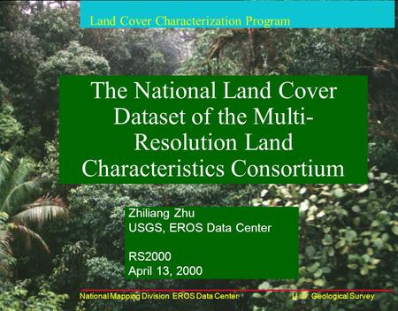 Land Cover Characterization Program National Mapping Division EROS Data CenterU. S. Geological Survey The National Land Cover Dataset of the Multi- Resolution.
