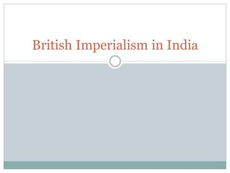 British Imperialism in India. British Expands Control of India British interests date back to 1600's in India when trading posts set up India acts as.