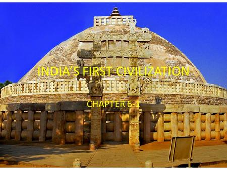 INDIA'S FIRST CIVILIZATION CHAPTER 6-1. MAIN IDEAS THE LAND OF INDIA: Climate and geography influenced the rise of India's first civilization. THE ARYANS.