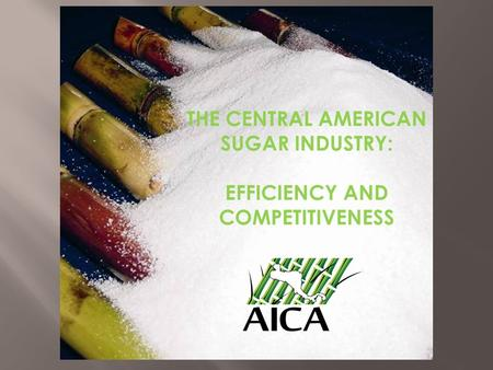 THE CENTRAL AMERICAN SUGAR INDUSTRY: EFFICIENCY AND COMPETITIVENESS.