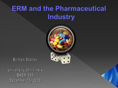 ERM and the Pharmaceutical Industry. Risk  An innate part of every aspect of life, and the business environment is of no exception  Severity, both in.