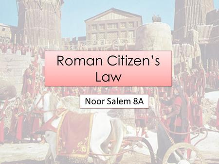 Roman Citizen's Law Noor Salem 8A. Roman Males & Females A male Roman citizen has a wide range of privileges. However, they could - under certain circumstances.