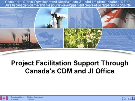 Canada's CDM & JI Office Project Facilitation Support Through Canada's CDM and JI Office.