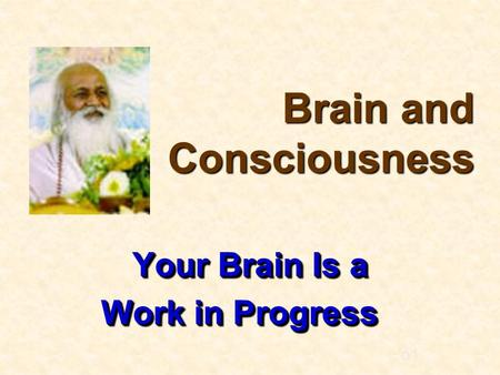 O1o1 Your Brain Is a Your Brain Is a Work in Progress Brain and Consciousness.