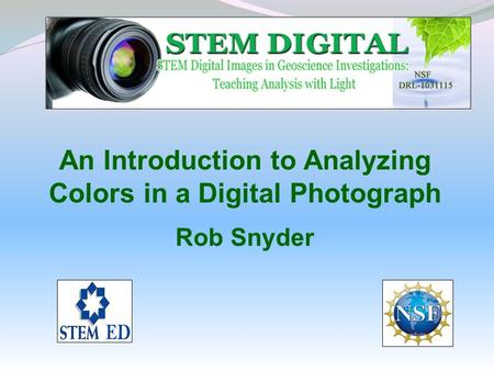 An Introduction to Analyzing Colors in a Digital Photograph Rob Snyder.