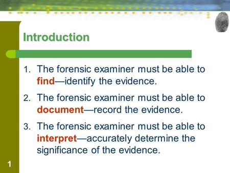 1 Introduction 1. The forensic examiner must be able to find—identify the evidence. 2. The forensic examiner must be able to document—record the evidence.