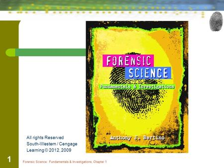 Forensic Science: Fundamentals & Investigations, Chapter 1 1 x All rights Reserved South-Western / Cengage Learning © 2012, 2009.
