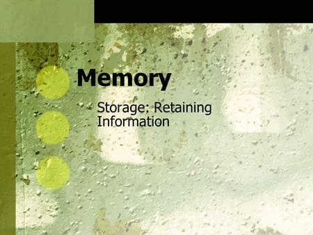Memory Storage: Retaining Information. Sensory Memory The initial recording of sensory information in the memory system Iconic Memory A fleeting photographic.