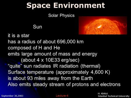 Space Environment September 30,2003 H. Kirkici Istanbul Technical University Lecture-4 Solar Physics it is a star has a radius of about 696,000 km composed.