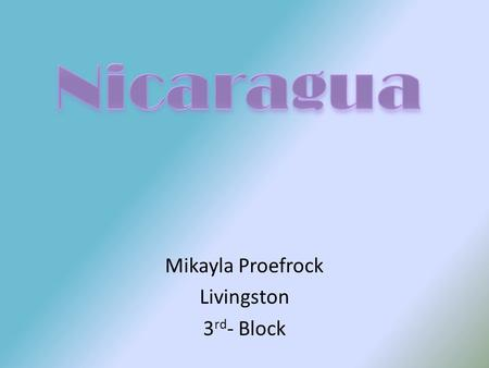 Mikayla Proefrock Livingston 3 rd - Block. Facts En Dios Confiamos- In God We Trust Salve a ti, Nicaragua- Hail to thee, Nicaragua Managua- The capital.