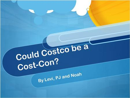 Could Costco be a Cost-Con? By Levi, PJ and Noah.