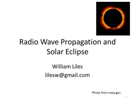 Radio Wave Propagation and Solar Eclipse William Liles 1 Photo from nasa.gov.