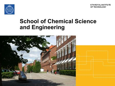KTH ROYAL INSTITUTE OF TECHNOLOGY School of Chemical Science and Engineering.