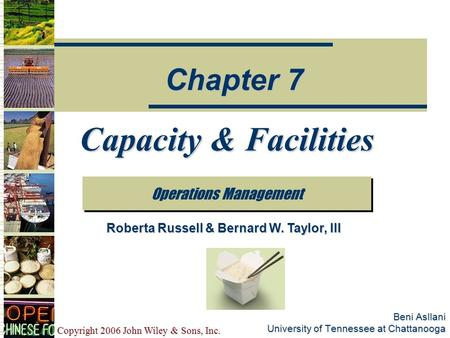 Copyright 2006 John Wiley & Sons, Inc. Beni Asllani University of Tennessee at Chattanooga Capacity & Facilities Operations Management Chapter 7 Roberta.