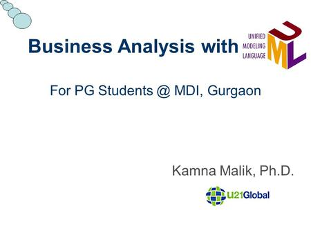 Business Analysis with For PG MDI, Gurgaon Kamna Malik, Ph.D.