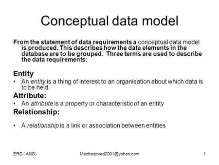 ERD ( Conceptual data model From the statement of data requirements a conceptual data model is produced. This describes.