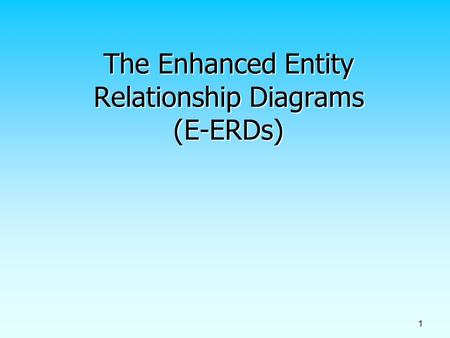 1 The Enhanced Entity Relationship Diagrams (E-ERDs)