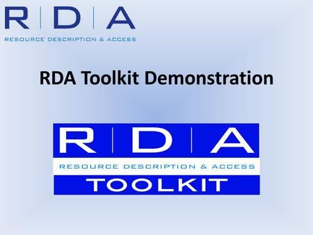 RDA Toolkit Demonstration. Overview Accessing the Toolkit Navigating the Toolkit Understanding the functionality of the Toolkit Searching the Toolkit.
