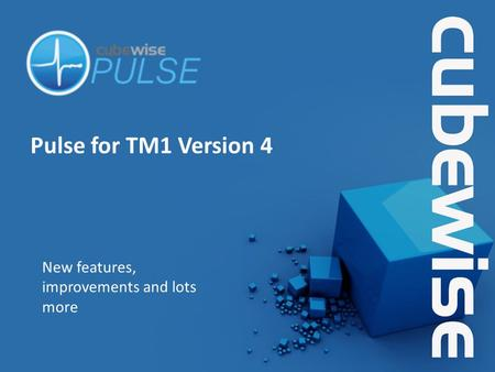 Pulse for TM1 Version 4 New features, improvements and lots more.