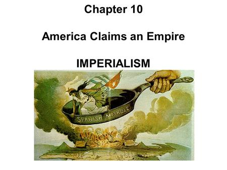 Chapter 10 America Claims an Empire IMPERIALISM Imperialism in America Main Idea Beginning in 1867 and continuing through the century, global competition.