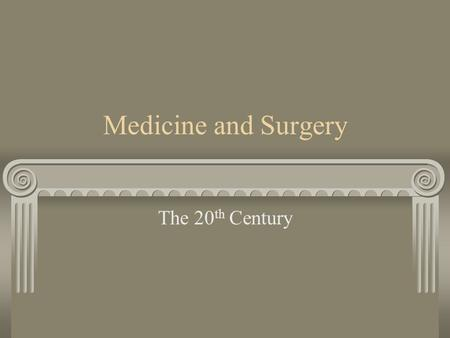 Medicine and Surgery The 20th Century.
