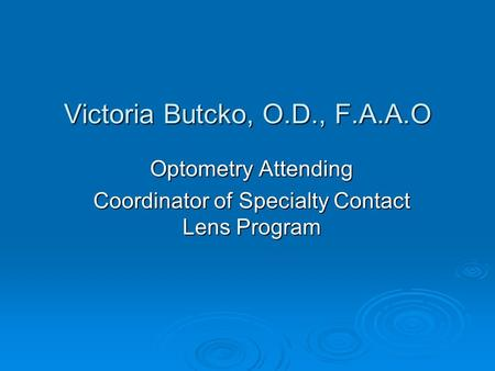 Victoria Butcko, O.D., F.A.A.O Optometry Attending Coordinator of Specialty Contact Lens Program.