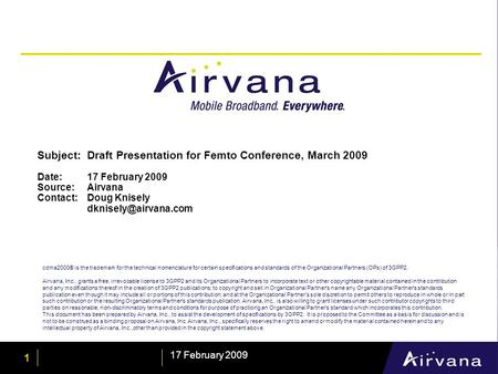 1 17 February 2009 Subject:Draft Presentation for Femto Conference, March 2009 Date: 17 February 2009 Source: Airvana Contact: Doug Knisely